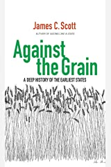 Against the Grain: A Deep History of the Earliest States Kindle Edition