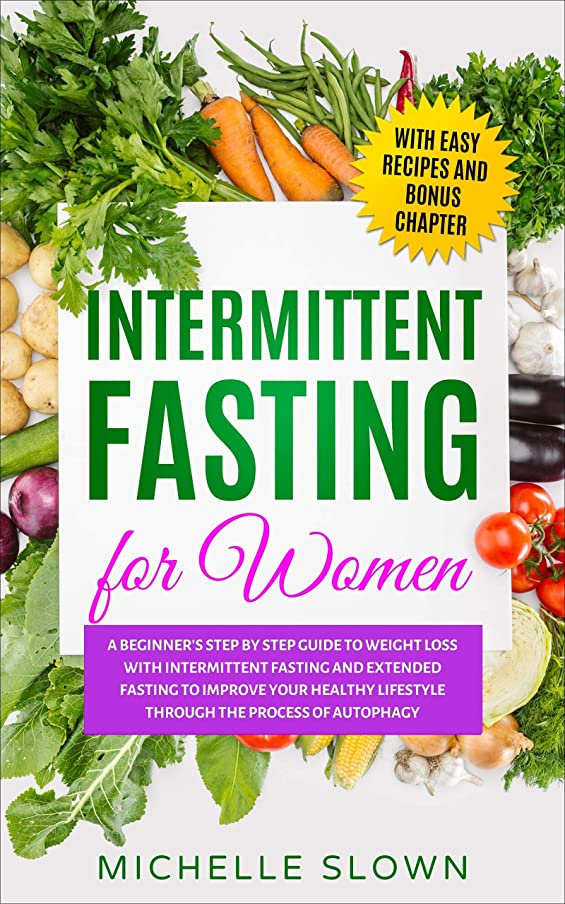 騒ぎ四スキニーIntermittent Fasting for Women: A Beginner's Step by Step Guide to Weight Loss with Intermittent Fasting and Extended Fasting to Improve Your Healthy Lifestyle ... the Process of Autophagy (English Edition)
