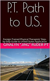 P.T. Path to U.S.: Foreign-Trained Physical Therapists' Step-by-Step Guide to United States Application