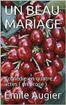 UN BEAU MARIAGE: Comédie en quatre actes  ( en prose ) (French Edition)