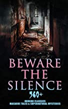Beware The Silence: 560+ Horror Classics, Macabre Tales & Supernatural Mysteries: The Legend of Sleepy Hollow, Sweeney Tod...