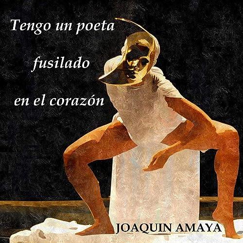 Tengo un Poeta Fusilado en el Corazón by Joaquin Amaya on ...