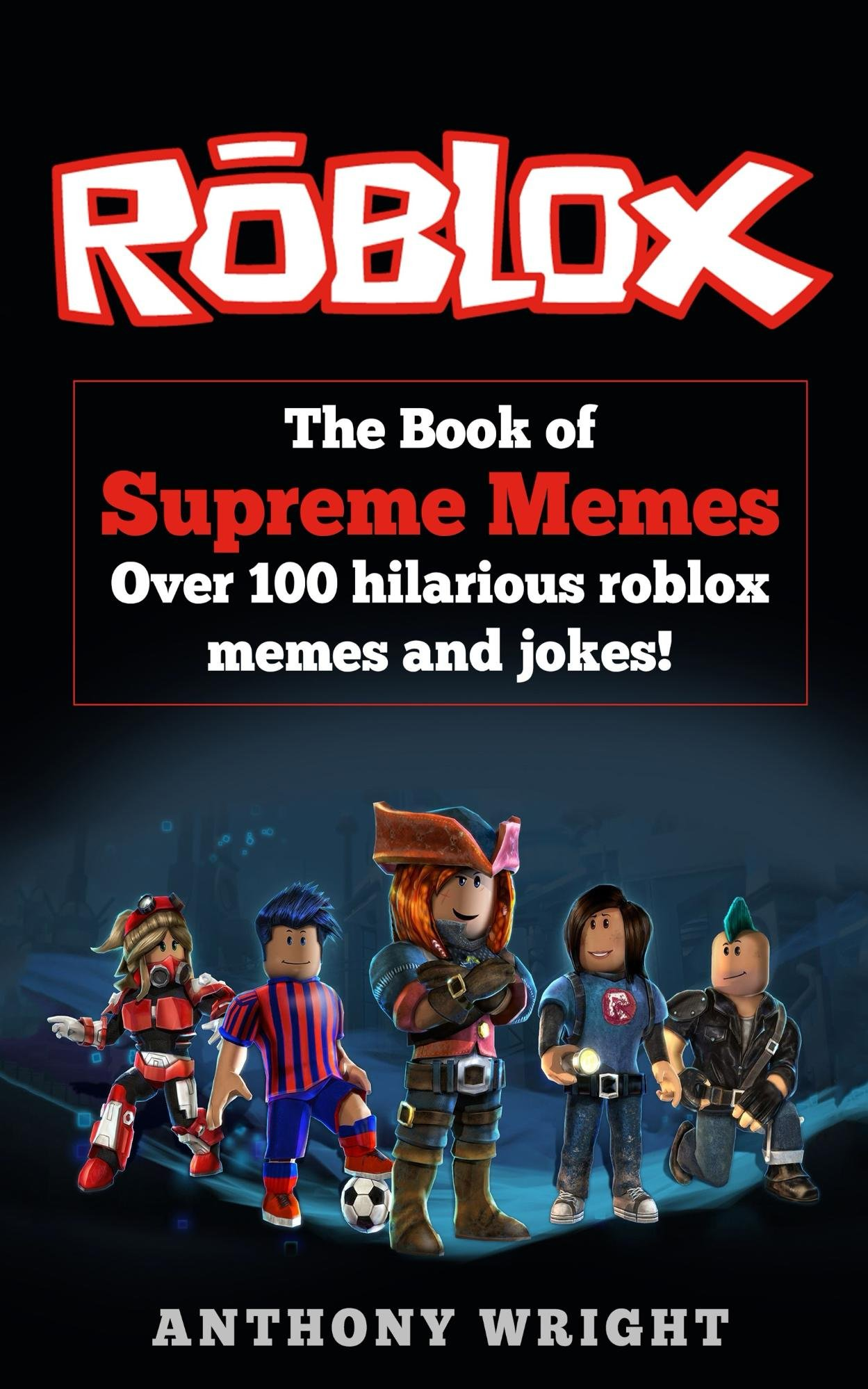 Free Supreme Free Supreme Free Supreme Supreme Roblox Download Book The Book Of Supreme Memes Over 100 Hilarious Roblox Memes And Jokes For Free