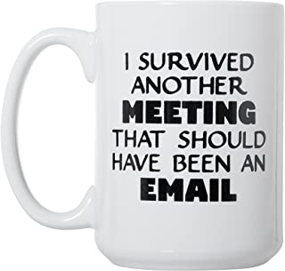 I Survived Another Meeting That Should Have Been An Email - 15oz Deluxe Double-Sided Coffee Tea Mug