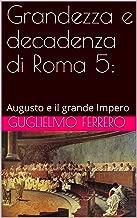 Grandezza e decadenza di Roma 5: Augusto e il grande Impero (Italian Edition)