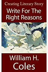 Creating Literary Story: Write For The Right Reasons: Book Three (Creating Literary Stories 3) Kindle Edition