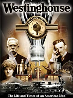 Westinghouse: The Life and Times of An American Icon