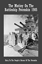 The Mutiny On The Battleship Potemkin 1905: Glory To The People's Heroes Of The Potemkin: The Political Book (English Edit...