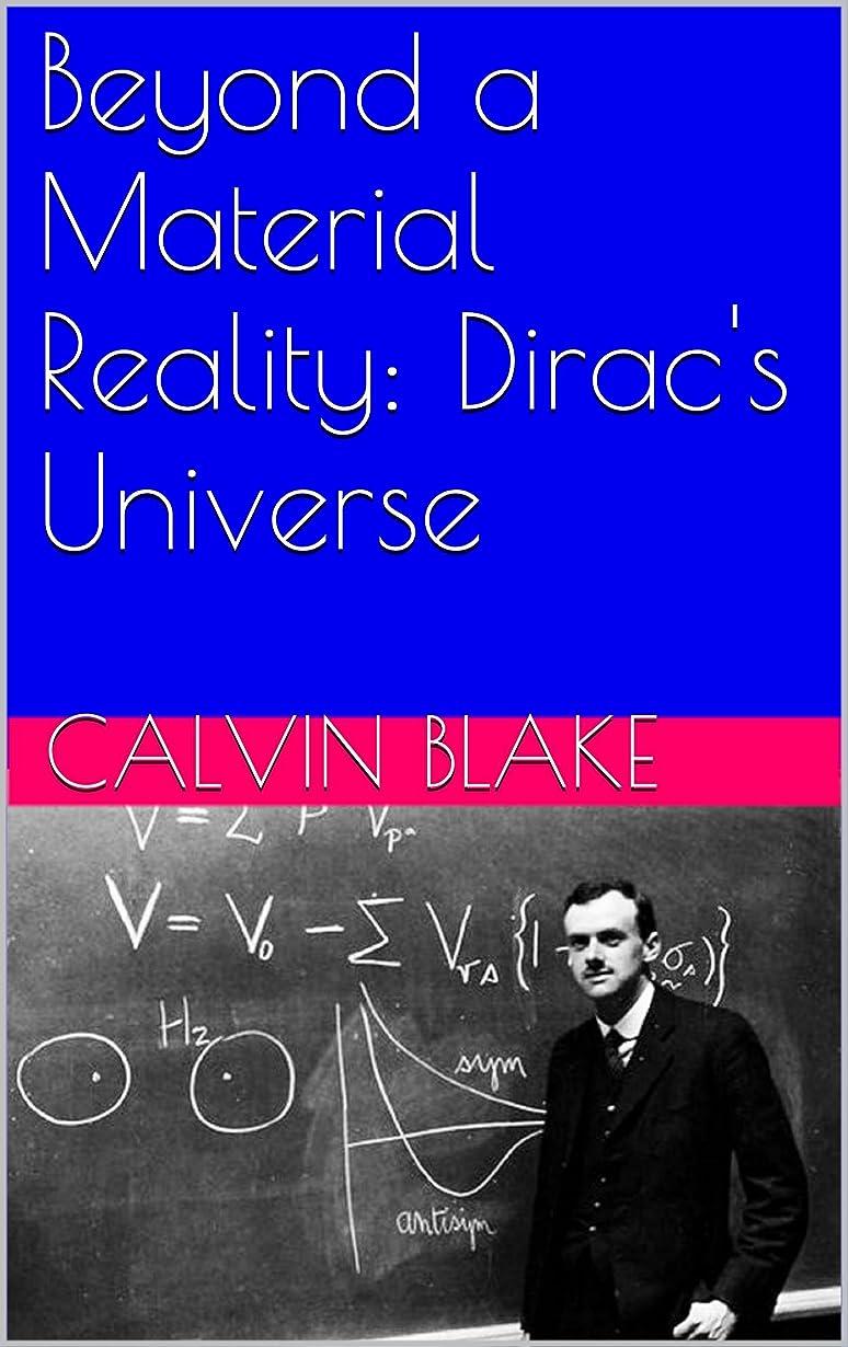 トロリー貢献する葉を集めるBeyond a Material Reality: Dirac's Universe (English Edition)