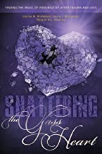 Shattering the Glass Heart: Finding the Magic of Possibilities After Trauma and Loss