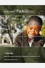 I Like Me (Kids Have Troubles Too) Kindle Edition