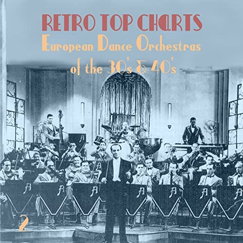 Retro Top Charts / European Dance Orchestras of the 30s