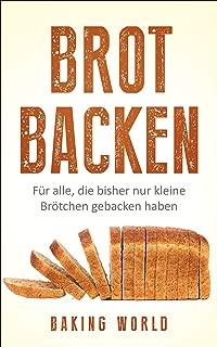 Brot backen - Für alle, die bisher nur kleine Brötchen gebacken haben: Mit dem Brotbackbuch in 99 Rezepten vom Anfänger zum Profi im Brot selber backen (German Edition)