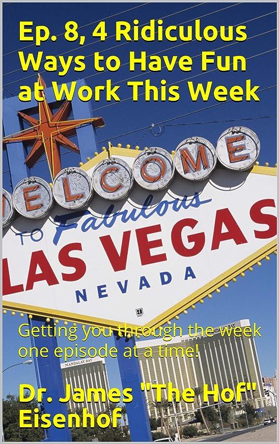 住居ポゴスティックジャンプ多分Ep. 8, 4 Ridiculous Ways to Have Fun at Work This Week: Getting you through the week one episode at a time! (Having Fun in the Work Place Series) (English Edition)