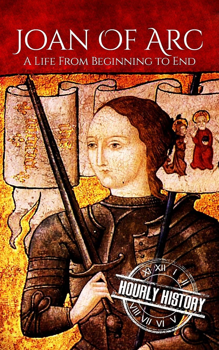 時兵隊成熟したJoan of Arc: A Life From Beginning to End (Biographies of Women in History Book 3) (English Edition)