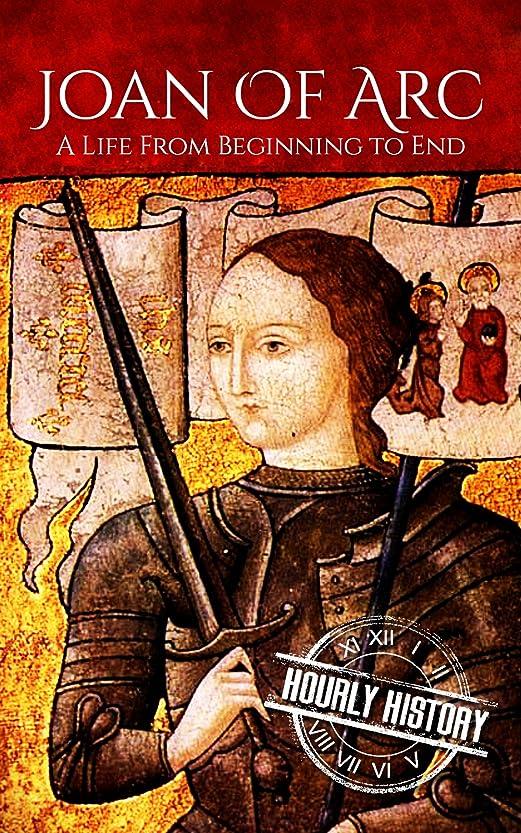 保守的寸法空Joan of Arc: A Life From Beginning to End (Biographies of Women in History Book 3) (English Edition)