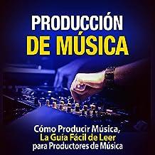 Producción de Música [Music Production]: Cómo Producir Música, La Guía Fácil de Leer para Productores de Música [How to Pr...