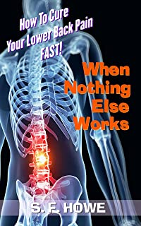 When Nothing Else Works: How To Cure Your Lower Back Pain Fast! (Effortless Healing) (English Edition)