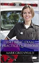 EMT Basic Exam Practice Questions: Practice Questions for the EMT Basic Exam (EMT B Study Guide)