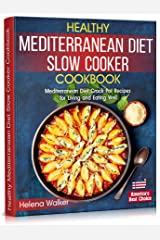 Healthy Mediterranean Diet Slow Cooker Cookbook: Mediterranean Diet Crock Pot Recipes for Living and Eating Well. Kindle Edition