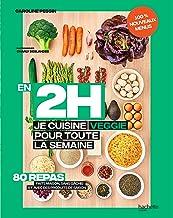 En 2 h je cuisine veggie pour toute la semaine tome 2 : 80 repas fait maison, sans gâchis et avec des produits de saison (...