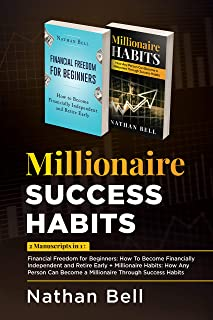 Millionaire Success Habits: 2 Manuscripts in 1 : Financial Freedom for Beginners: How To Become Financially Independent an...