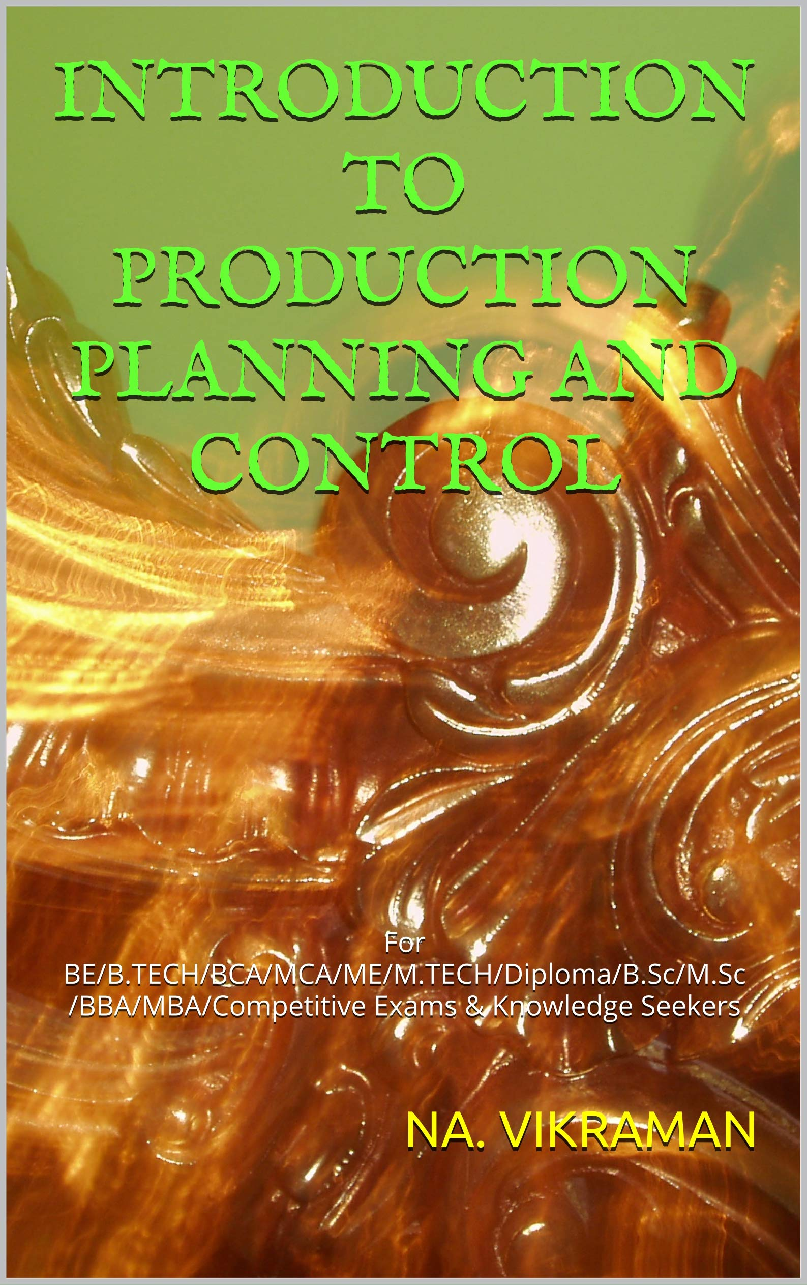 INTRODUCTION TO PRODUCTION PLANNING AND CONTROL: For BE/B.TECH/BCA/MCA/ME/M.TECH/Diploma/B.Sc/M.Sc/BBA/MBA/Competitive Exams & Knowledge Seekers (2020 Book 175)