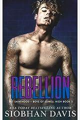 Rebellion: A Dark High School Romance (The Sainthood - Boys of Lowell High Book 2) Kindle Edition