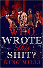 WHO WROTE THIS SHIT? (A NOVELLA INSPIRED BY THE DARK SIDE OF URBAN PUBLISHING)