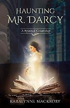 Haunting Mr Darcy: A Spirited Courtship