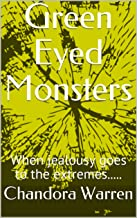 Green Eyed Monsters: When jealousy goes to the extremes.....