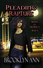 Pleading Rapture : An urban fantasy (Brides of Prophecy Book 5)