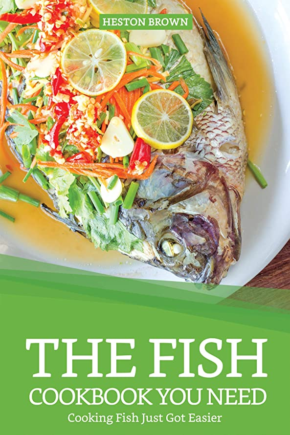 The Fish Cookbook You Need: Cooking Fish Just Got Easier (English Edition)