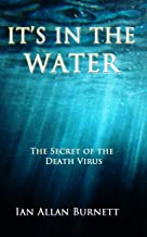 IT'S IN THE WATER: The Secret of the Death Virus
