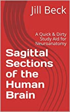Sagittal Sections of the Human Brain: A Quick & Dirty Study Aid for Neuroanatomy (Quick & Dirty Study Aids for Neuroanatomy Book 1)