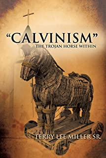 """CALVINISM"" The Trojan Horse Within (English Edition)"