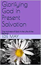 Glorifying God in Present Salvation: The Holiness of God in the Life of the Believer