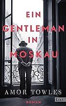 Ein Gentleman in Moskau: »Towles ist ein Meistererzähler.« New York Times Book Review (German Edition)