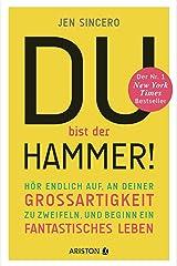 Du bist der Hammer!: Hör endlich auf, an deiner Großartigkeit zu zweifeln, und beginn ein fantastisches Leben (German Edition) Kindle Edition