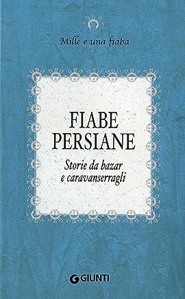 Fiabe persiane: Storie da bazar e caravanserragli (Mille e una fiaba Vol. 8)