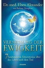 Vermessung der Ewigkeit: 7 fundamentale Erkenntnisse über das Leben nach dem Tod (German Edition) Kindle Edition
