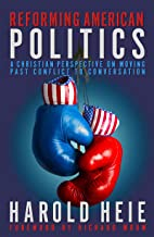 Reforming American Politics: A Christian Perspective on Moving Past Conflict to Conversation
