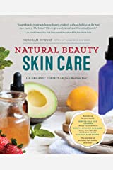 Natural Beauty Skin Care: 110 Organic Formulas for a Radiant You! Kindle Edition