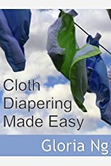 Cloth Diapering Made Easy (Expanded Chapter from New Moms, New Families: Priceless Gifts of Wisdom and Practical Advice from Mama Experts for the Fourth Trimester and First Year Postpartum) Kindle Edition