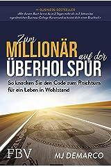 Zum Millionär auf der Überholspur: So knacken Sie den Code zum Reichtum für ein Leben in Wohlstand (German Edition) Kindle Edition