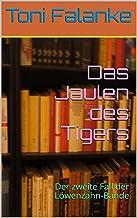 Das Jaulen des Tigers: Der zweite Fall der Löwenzahn-Bande (German Edition)