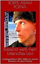 Russland weiß mein bittersüßes Leid: Liebesgedichte 2001-2006 mit einem Vorwort von Alain Nicola (German Edition)