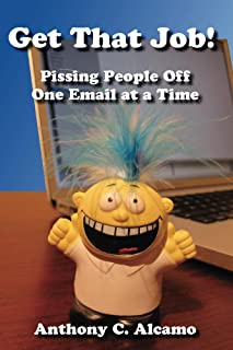 Get That Job! Pissing People Off One Email at a Time