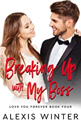 Breaking up with My Boss: An Enemies to Lovers, Billionaire Boss Romance (Love You Forever) Kindle Edition