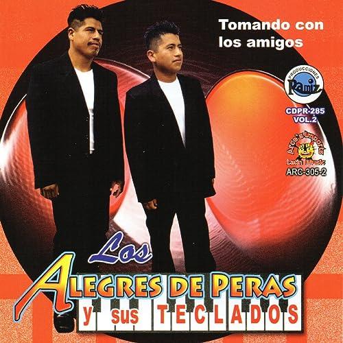 Tomando Con Los Amigos de Los Alegres de Peras Y Sus Teclados en Amazon Music - Amazon.es